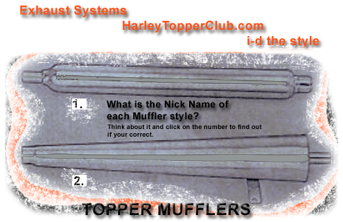 Guess what the Nick Name is for the Harley Topper Mufflers